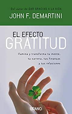 El Efecto Gratitud: Ilumina y Transforma Tu Mente, Tu Carrera, Tus Finanzas y Tus Relaciones = The Gratitude Effect 9788479536855