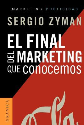 El Final del Marketing Que Conocemos = The End of Marketing as We Know It 9788475777641