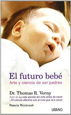 El Futuro Bebe: Arte y Ciencia de Ser Padres = Tomorrow's Baby 9788479535117