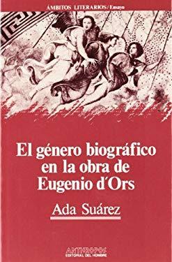 El Gnero Biogrfico En La Obra De Eugenio d'Ors (Ambitos literarios. Ensayo) (Spanish Edition)