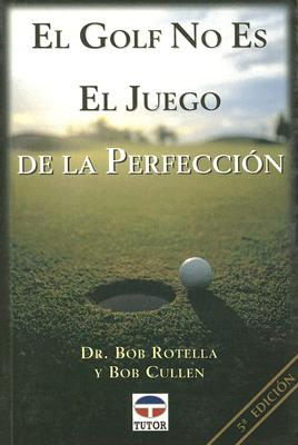 El Golf No Es el Juego de la Perfeccion = Golf Is Not a Game of Perfect