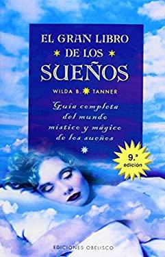 El Gran Libro de los Suenos: Guia Completa del Mundo Mistico y Magico de los Sue~nos