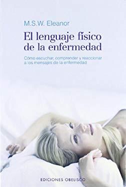 El Lenguaje Fisico de la Enfermedad: Como Escuchar, Comprender y Reaccionar A los Mensajes de la Enfermedad 9788477209942