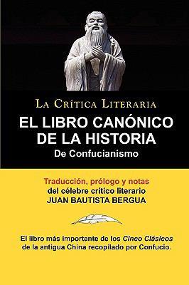 El Libro Cannico de La Historia de Confucianismo. Confucio. Traducido, Prologado y Anotado Por Juan Bautista Bergua. 9788470831355