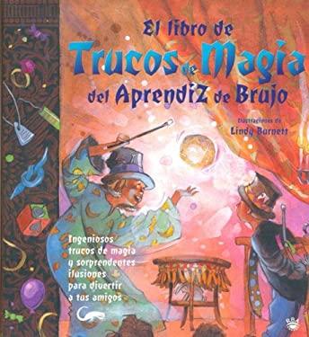 El Libro de Trucos de Magia del Aprendiz de Brujo: Ingeniosos Trucos de Magia y Sorprendentes Ilusiones Para Divertir A Tus Amigos 9788478711161