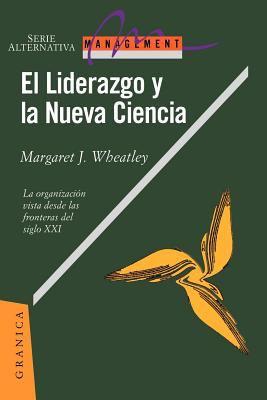 El Liderazgo y la Nueva Ciencia: La Organizacion Vista Desde las Fronteras del Siglo XXI 9788475773872