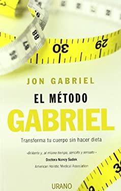 El Metodo Gabriel: Transforma Tu Cuerpo Sin Hacer Dieta = The Gabriel Method 9788479537289