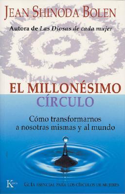 El Millonesimo Circulo: Como Transformarnos a Nosotras Mismas y Al Mundo 9788472455788