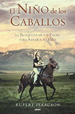 El Nino de los Caballos: La Busqueda de un Padre Para Sanar A su Hijo = The Horse Boy 9788479537043