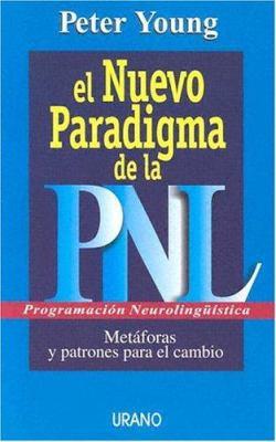El Nuevo Paradigma de la PNL: Metaforas y patrones para el cambio = Understanding NLP 9788479535070