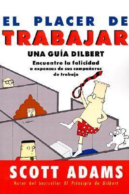 El Placer de Trabajar: Guia Dilbert Para Hallar la Felicidad A Expensas de Sus Companeros de Trabajo 9788475777665