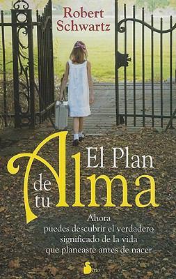 El Plan de Tu Alma: Ahora Puedes Descubrir el Verdadero Significado de la Vida Que Planeaste Antes de Nacer = Your Soul's Plan 9788478087525