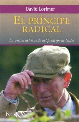 El Principe Radical: La Vision del Mundo del Principe de Gales 9788472456167