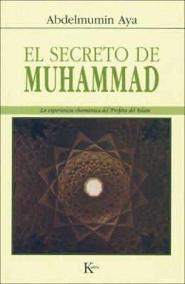 El Secreto de Muhammad: La Experiencia Chamanica del Profeta del Islam 9788472456242