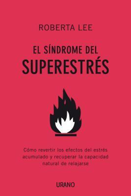 El Sindrome del Superestres: Como Revertir los Efectos del Estres Acumulado y Recuperar la Capacidad Natural de Relajarse = Superstress Syndrome 9788479537432