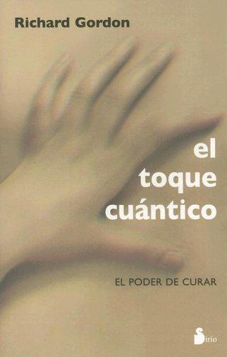 El Toque Cuantico: El Poder de Curar 9788478084593