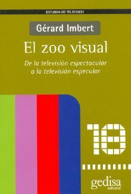 El Zoo Visual: de La Television Espectacular a la Television Especular 9788474327977