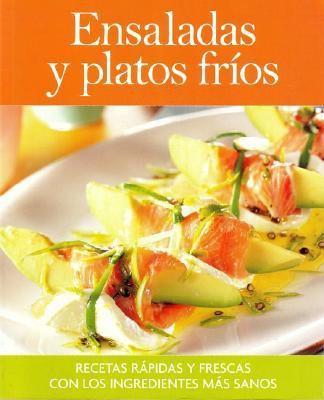 Ensaladas y Platos Frios: Recetas Rapidas y Frescas Con los Ingredientes Mas Sanos