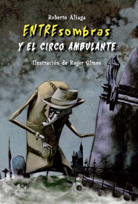 Entresombras y el Circo Ambulante 9788479425951
