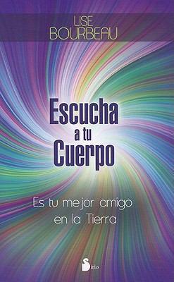 Escucha A Tu Cuerpo: Es Tu Mejor Amigo en la Tierra = Listen to Your Body 9788478087587