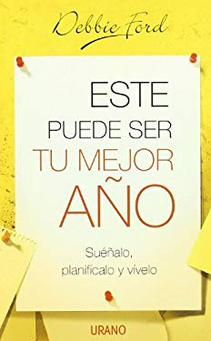 Este Puede Ser Tu Mejor Ano: Suenalo, Planificalo y Vivelo = The Best Year of Your Life 9788479536190