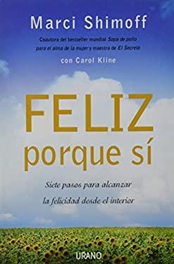Feliz Porque Si: Siete Pasos Para Alcanzar la Felicidad Desde el Interior = Happy for No Reason 9788479536770
