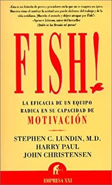Fish!: La Efficacia de un Equipo Radica en su Capacidad de Mohvacion 9788479534486