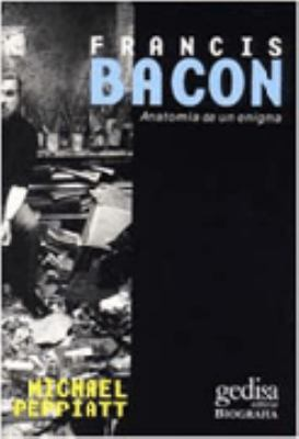 Francis Bacon: Anatomia de un Enigma = Anatomy of an Enigma 9788474327403