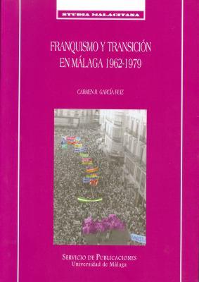 Franquismo y Transicion En Malaga, 1962-1979 9788474967562