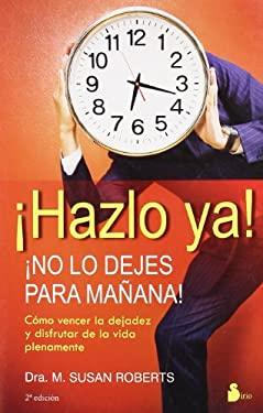 Hazlo Ya!: No Lo Dejes Para Manana! - Roberts, M. Susan / Garcia, Victor Hernandez