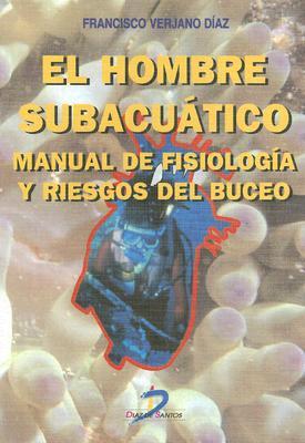 Hombre Subacuatico: Manual de Fisiologia y Riesgos del Buceo 9788479783969