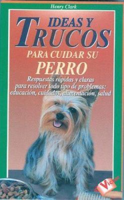 Ideas y Trucos Para Cuidar su Perro 9788479273460
