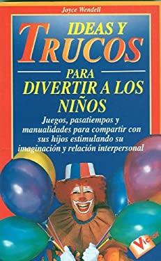 Ideas y Trucos Para Divertir a Los Ninos 9788479272647