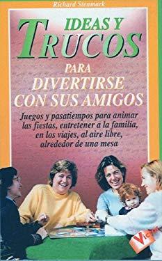 Ideas y Trucos Para Divertirse Con Sus Amigos 9788479273705