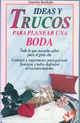 Ideas y Trucos Para Planear Una Boda 9788479273149
