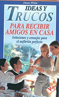 Ideas y Trucos Para Recibir Amigos En Casa 9788479274542