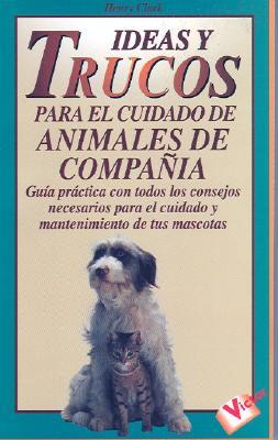 Ideas y Trucos Para el Cuidado de Animales de Compania 9788479272579