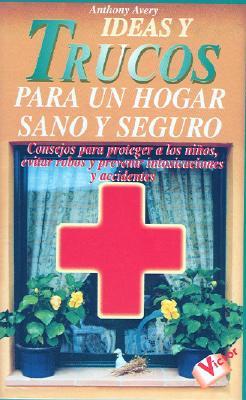 Ideas y Trucos Para un Hogar Sano y Seguro 9788479274191