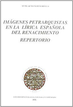 Imagenes petrarquistas en la lirica espanola del Renacimiento: Repertorio (Estudios de literatura espanola y comparada) (Spanish Edition) - Manero Sorolla, Maria Pilar