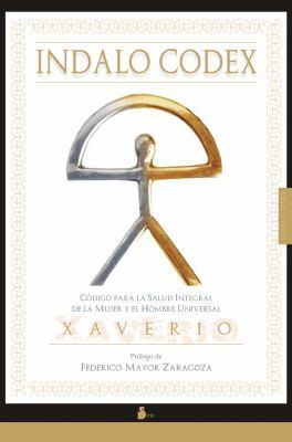 Indalo Codex: Codigo Para la Salud Integral de la Mujer y el Hombre Universal 9788478085927