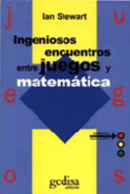 Ingeniosos Encuentros Entre Juegos y Matematica = Ingenious Encounters Between Games and Math 9788474324082