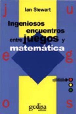 Ingeniosos Encuentros Entre Juegos y Matematica = Ingenious Encounters Between Games and Math