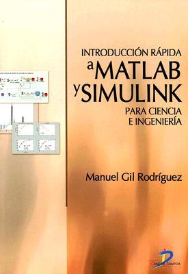 Introduccion Rapida a MATLAB y Simulink Para Ciencia E Ingenieria 9788479785963
