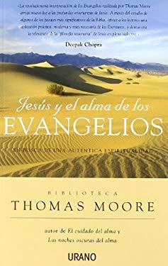 Jesus y el Alma de los Evangelios: En Busca de una Autentica Espiritualidad = Jesus and the Soul of the Gospels 9788479537401