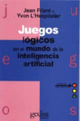 Juegos Logicos en Mundo de Inteligencia Artificial = Games of Logic in the World of Artificial Intelligence 9788474322927