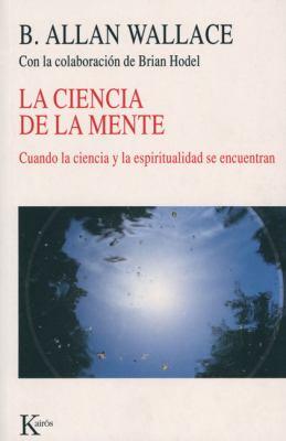 La Ciencia de La Mente: Cuando La Ciencia y La Espiritualidad Se Encuentran 9788472457164