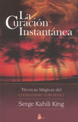 La Curacion Instantanea: Tecnicas Magicas del Chamanismo Hawaiano = Instant Healing 9788478085187