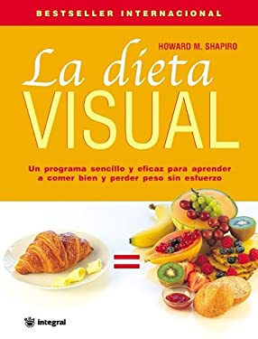 La Dieta Visual (Dr. Shapiro's Picture Perfect Weight Loss: The Visual Program for Permanent Weight Loss) 9788478712052