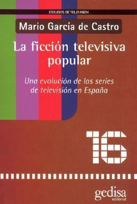 La Ficcion Televisiva Popular: Una Evolucion de Las Series de Television En Espa~na 9788474329810