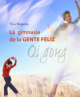 La Gimnasia de La Gente Feliz: Qi Gong 9788472456143